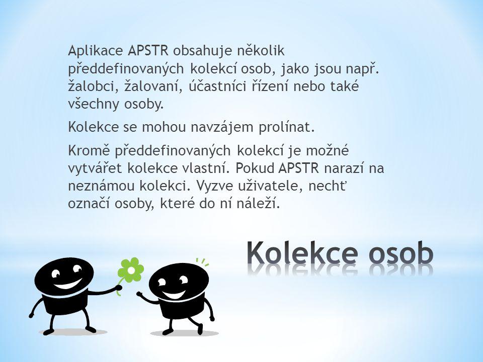 Aplikace APSTR obsahuje několik předdefinovaných kolekcí osob, jako jsou např. žalobci, žalovaní, účastníci řízení nebo také všechny osoby. Kolekce se mohou navzájem prolínat. Kromě předdefinovaných kolekcí je možné vytvářet kolekce vlastní. Pokud APSTR narazí na neznámou kolekci. Vyzve uživatele, nechť označí osoby, které do ní náleží.