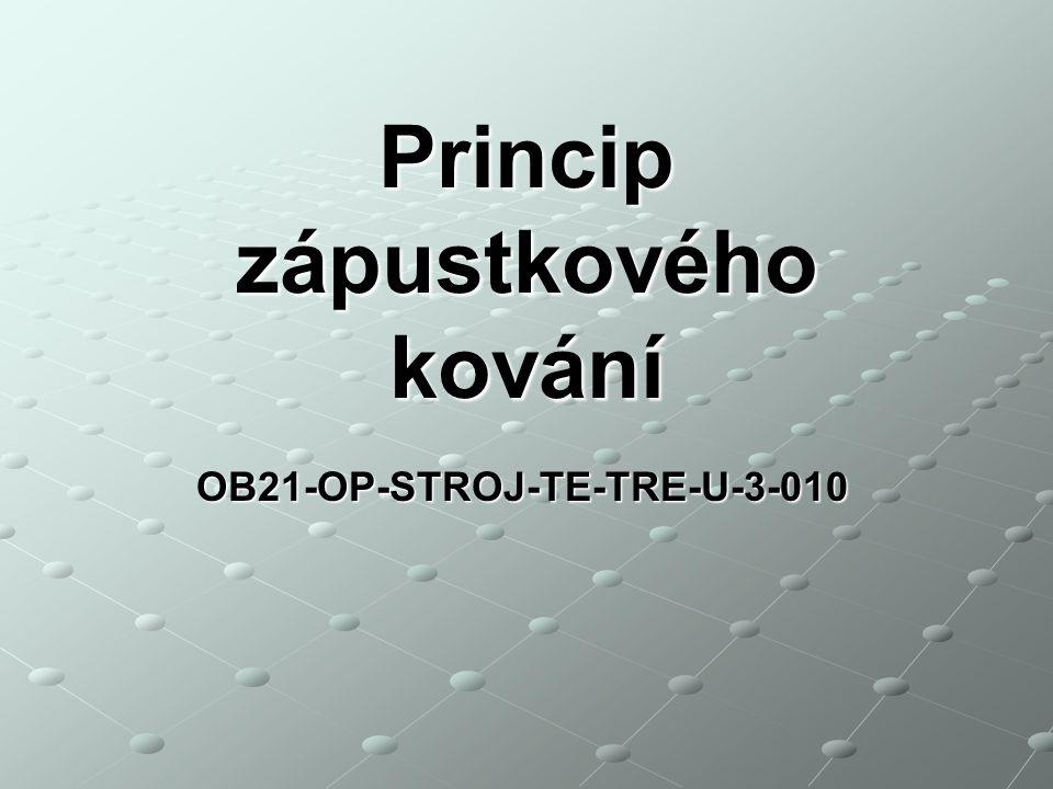 Princip zápustkového kování OB21-OP-STROJ-TE-TRE-U-3-010