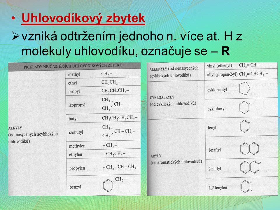 Uhlovodíkový zbytek vzniká odtržením jednoho n. více at. H z molekuly uhlovodíku, označuje se – R