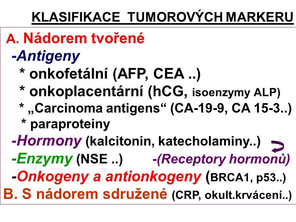 * onkofetální (AFP, CEA ..) * onkoplacentární (hCG, isoenzymy ALP)