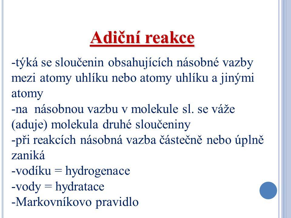 Adiční reakce týká se sloučenin obsahujících násobné vazby mezi atomy uhlíku nebo atomy uhlíku a jinými atomy.