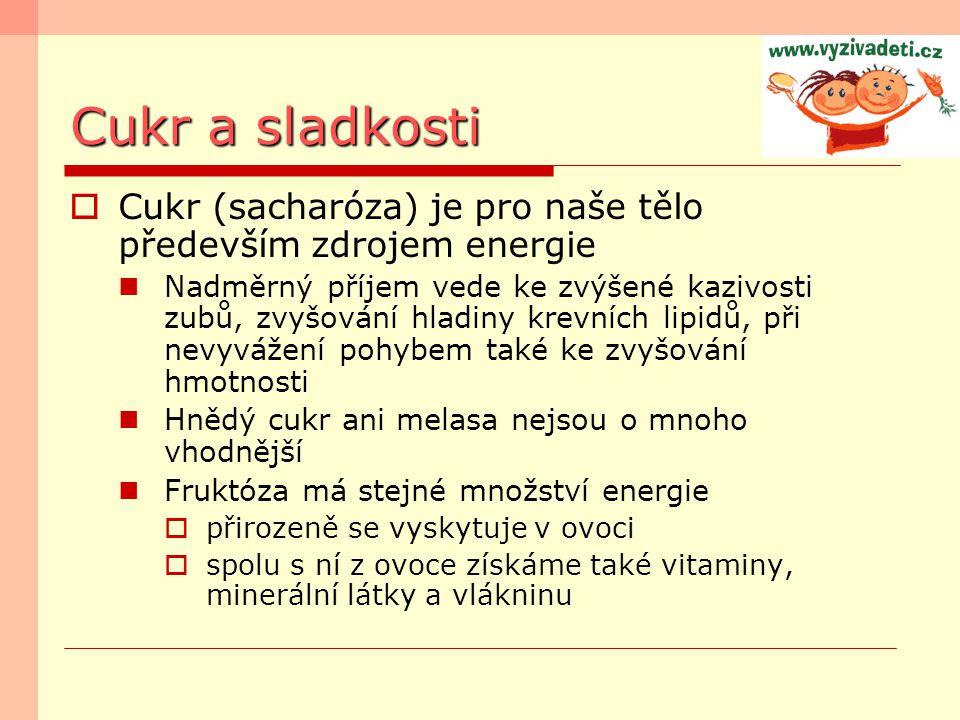 Cukr a sladkosti Cukr (sacharóza) je pro naše tělo především zdrojem energie.
