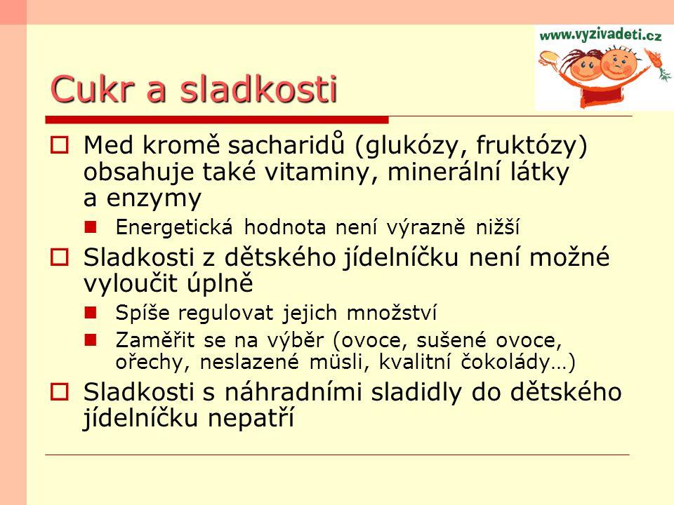 Cukr a sladkosti Med kromě sacharidů (glukózy, fruktózy) obsahuje také vitaminy, minerální látky a enzymy.