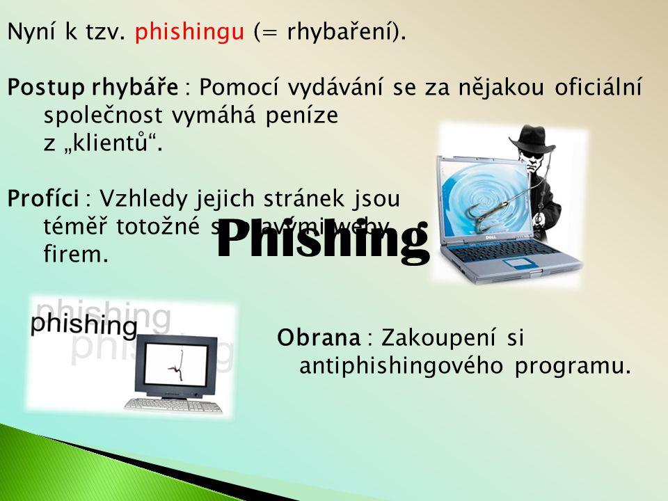Phishing Nyní k tzv. phishingu (= rhybaření).