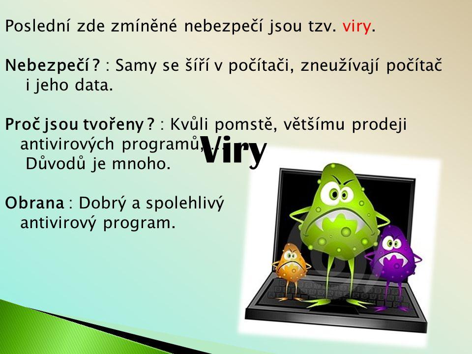 Viry Poslední zde zmíněné nebezpečí jsou tzv. viry.