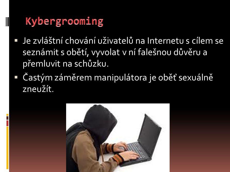 Kybergrooming Je zvláštní chování uživatelů na Internetu s cílem se seznámit s obětí, vyvolat v ní falešnou důvěru a přemluvit na schůzku.