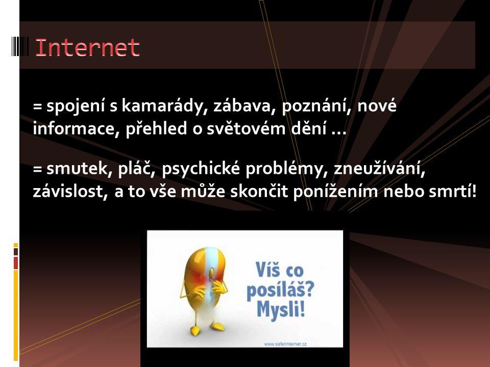 Internet = spojení s kamarády, zábava, poznání, nové informace, přehled o světovém dění …