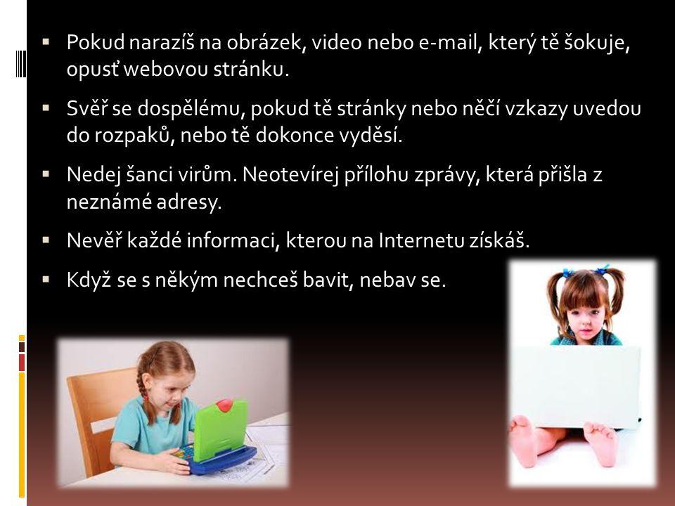 Pokud narazíš na obrázek, video nebo e-mail, který tě šokuje, opusť webovou stránku.
