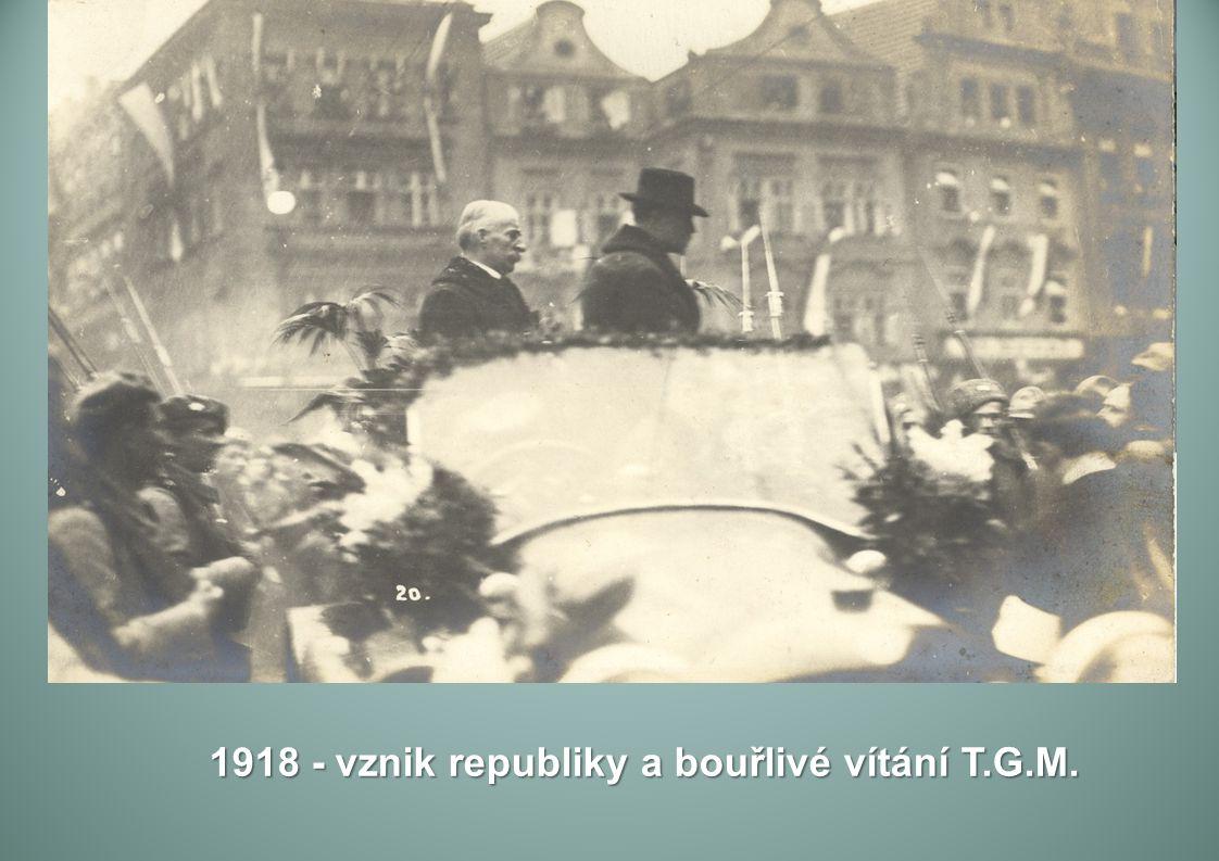 1918 - vznik republiky a bouřlivé vítání T.G.M.
