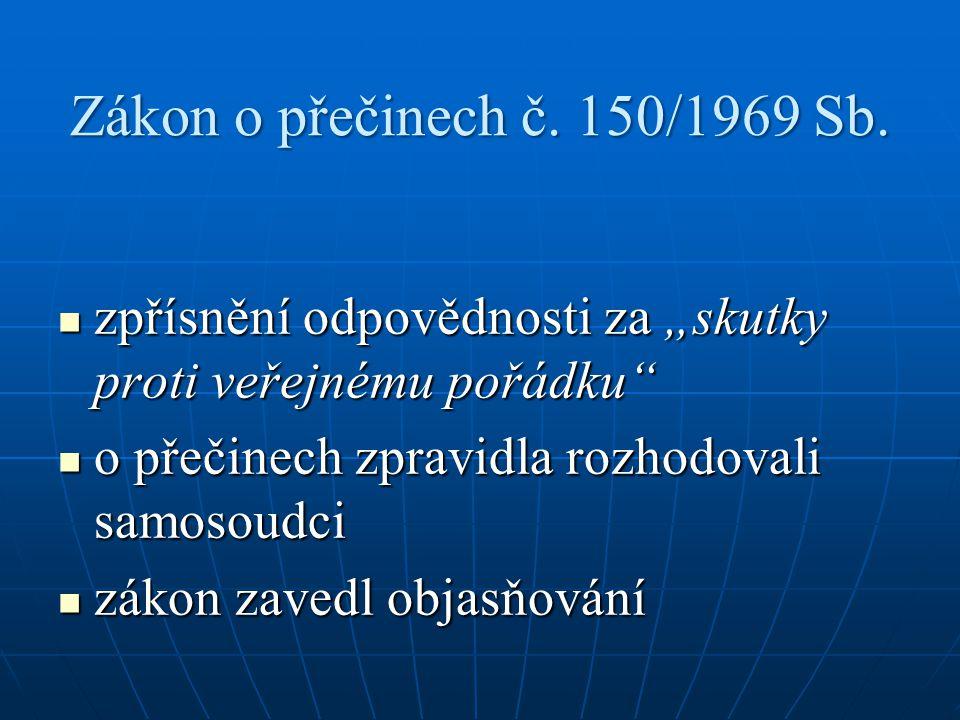 """Zákon o přečinech č. 150/1969 Sb. zpřísnění odpovědnosti za """"skutky proti veřejnému pořádku o přečinech zpravidla rozhodovali samosoudci."""
