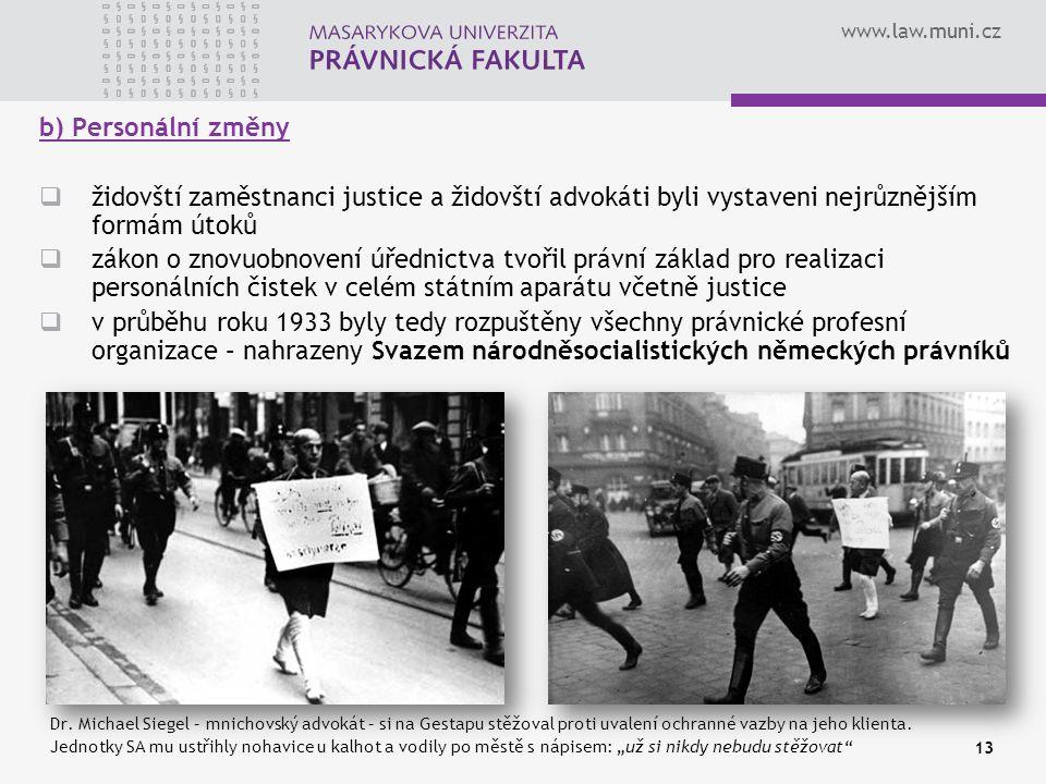 b) Personální změny židovští zaměstnanci justice a židovští advokáti byli vystaveni nejrůznějším formám útoků.