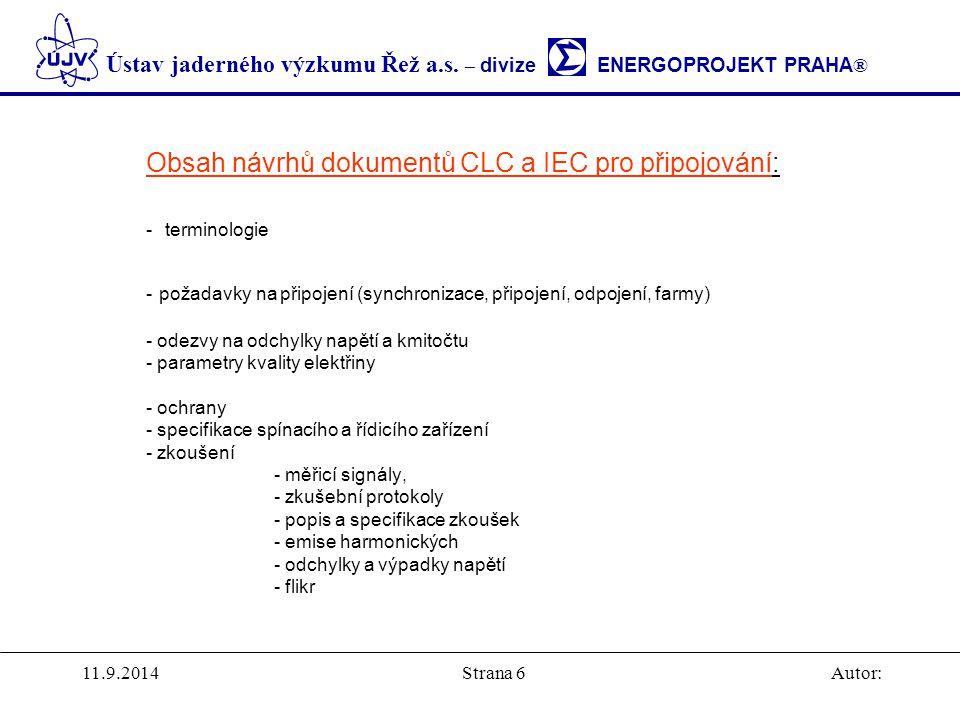 Obsah návrhů dokumentů CLC a IEC pro připojování: - terminologie - požadavky na připojení (synchronizace, připojení, odpojení, farmy) - odezvy na odchylky napětí a kmitočtu - parametry kvality elektřiny - ochrany - specifikace spínacího a řídicího zařízení - zkoušení - měřicí signály, - zkušební protokoly - popis a specifikace zkoušek - emise harmonických - odchylky a výpadky napětí - flikr