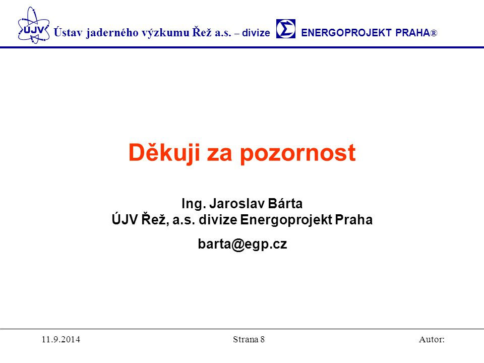 Děkuji za pozornost Ing. Jaroslav Bárta ÚJV Řež, a. s