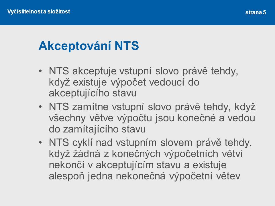 Akceptování NTS NTS akceptuje vstupní slovo právě tehdy, když existuje výpočet vedoucí do akceptujícího stavu.