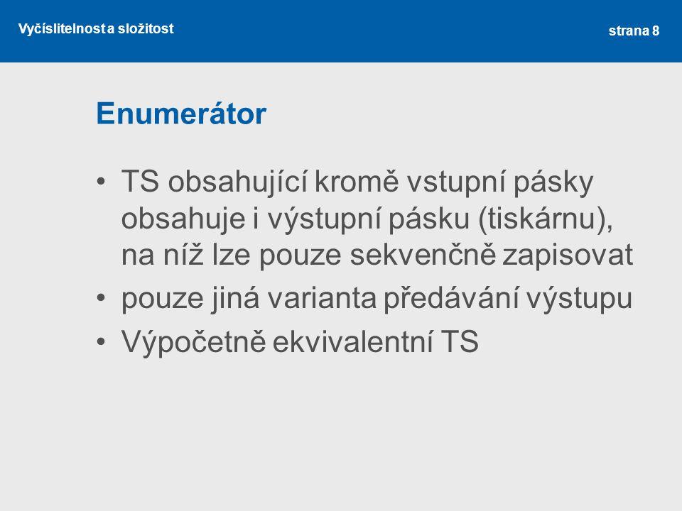 Enumerátor TS obsahující kromě vstupní pásky obsahuje i výstupní pásku (tiskárnu), na níž lze pouze sekvenčně zapisovat.