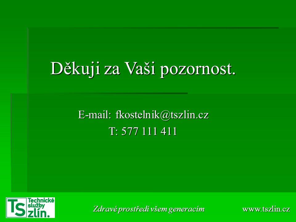 Děkuji za Vaši pozornost. E-mail: fkostelnik@tszlin.cz T: 577 111 411