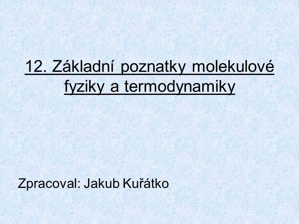 12. Základní poznatky molekulové fyziky a termodynamiky