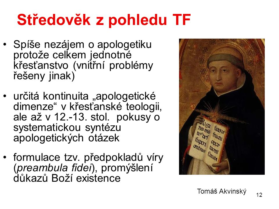 Středověk z pohledu TF Spíše nezájem o apologetiku protože celkem jednotné křesťanstvo (vnitřní problémy řešeny jinak)