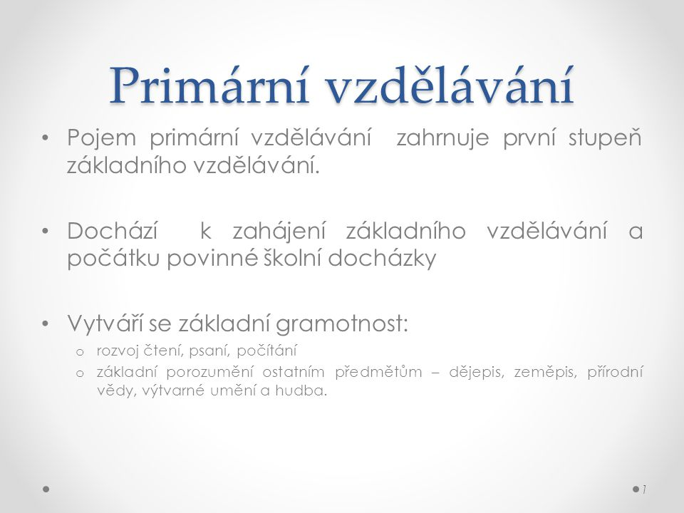 Primární vzdělávání Pro zahájení primárního vzdělávání je obvyklý věk mezi 5-7 lety. V ČR - 6 let.