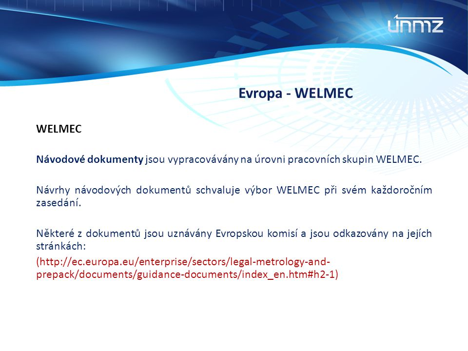 Evropa - WELMEC WELMEC. Návodové dokumenty jsou vypracovávány na úrovni pracovních skupin WELMEC.