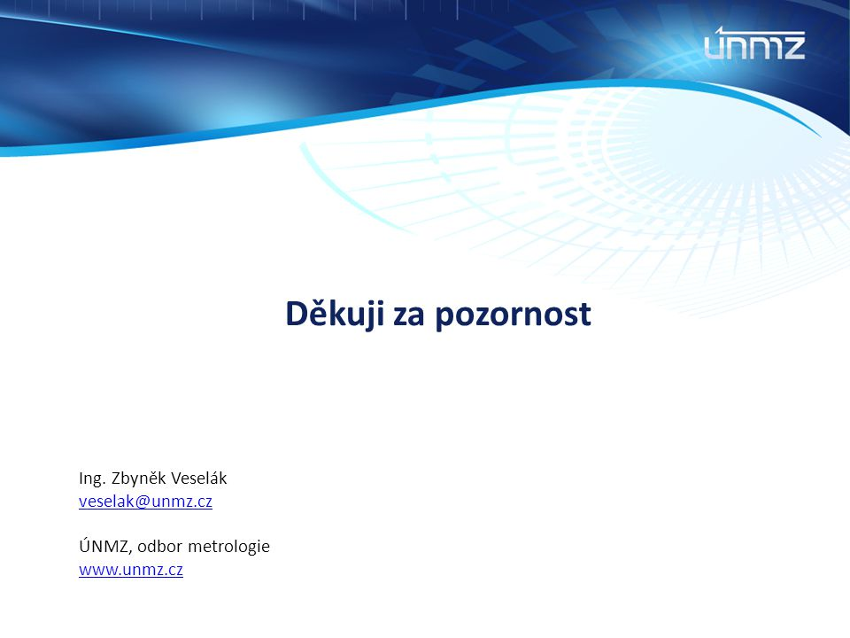 Ing. Zbyněk Veselák veselak@unmz.cz ÚNMZ, odbor metrologie www.unmz.cz