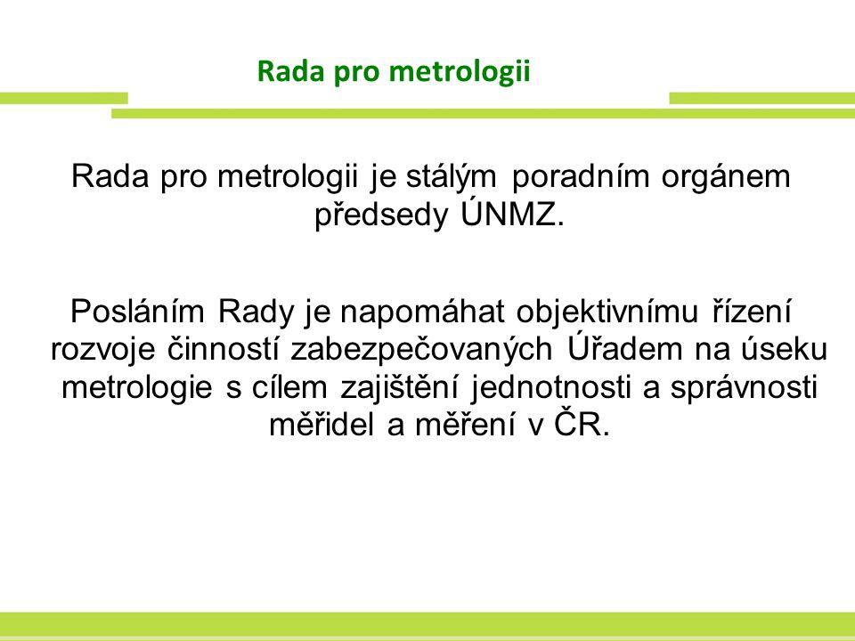 Rada pro metrologii je stálým poradním orgánem předsedy ÚNMZ.