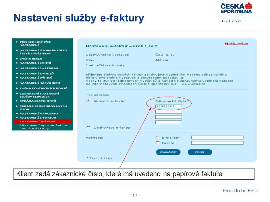 Nastavení upozornění Na došlou fakturu je klient upozorněn e-mailem nebo sms Proud to be Erste