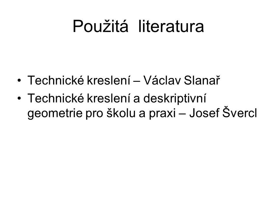 Použitá literatura Technické kreslení – Václav Slanař