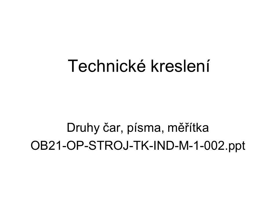 Druhy čar, písma, měřítka OB21-OP-STROJ-TK-IND-M-1-002.ppt
