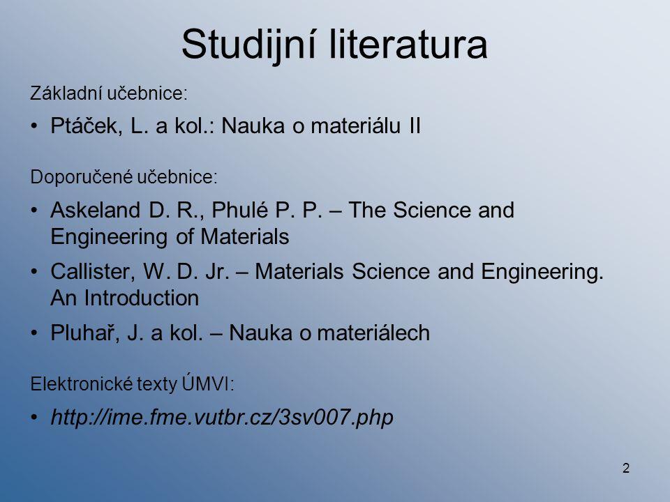 Studijní literatura Ptáček, L. a kol.: Nauka o materiálu II