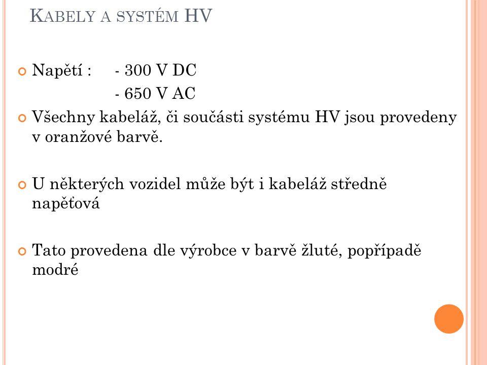 Kabely a systém HV Napětí : - 300 V DC - 650 V AC