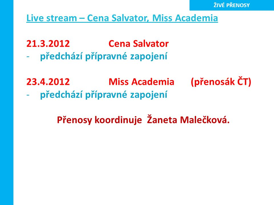 Přenosy koordinuje Žaneta Malečková.