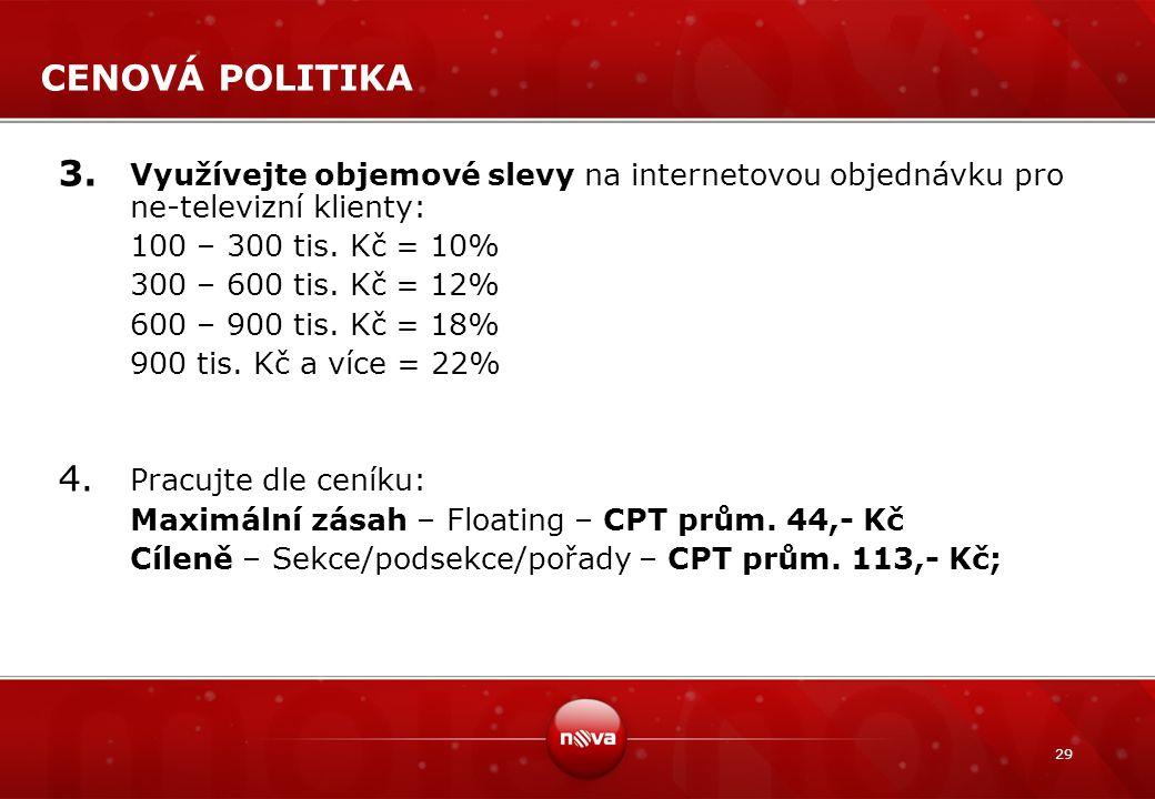 CENOVÁ POLITIKA Využívejte objemové slevy na internetovou objednávku pro ne-televizní klienty: 100 – 300 tis. Kč = 10%
