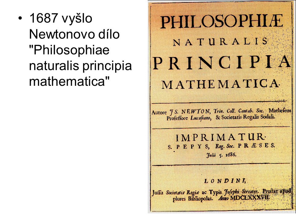 1687 vyšlo Newtonovo dílo Philosophiae naturalis principia mathematica