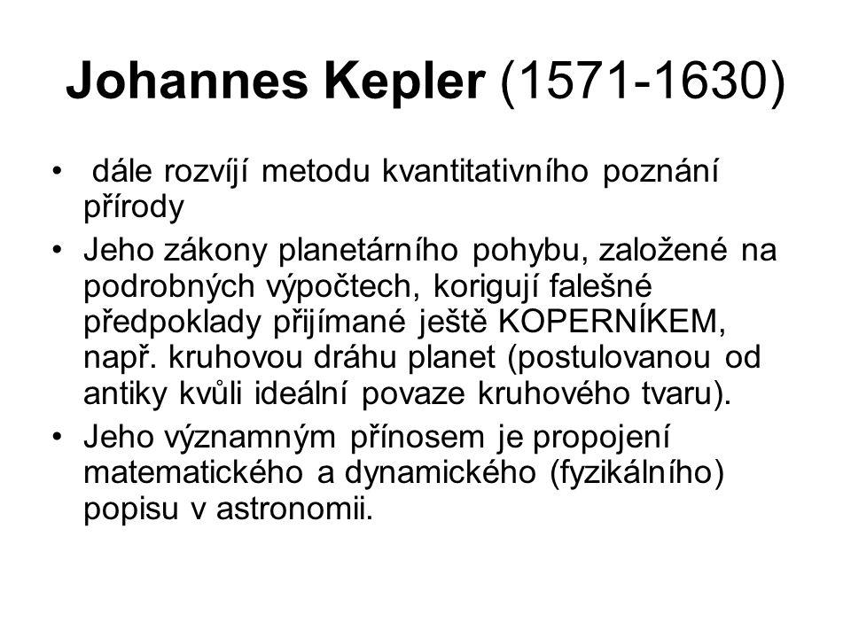 Johannes Kepler (1571-1630) dále rozvíjí metodu kvantitativního poznání přírody.