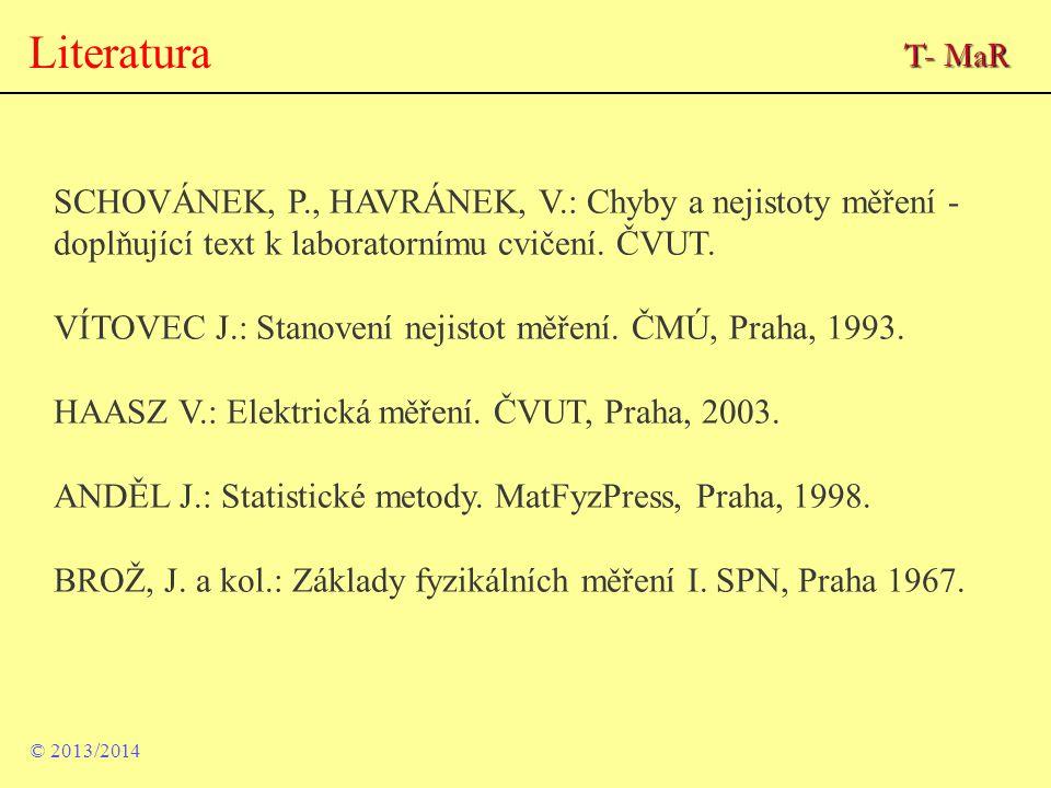 Literatura T- MaR. SCHOVÁNEK, P., HAVRÁNEK, V.: Chyby a nejistoty měření - doplňující text k laboratornímu cvičení. ČVUT.
