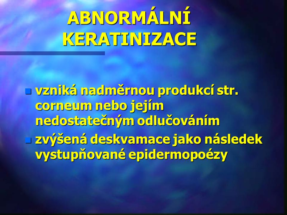 ABNORMÁLNÍ KERATINIZACE