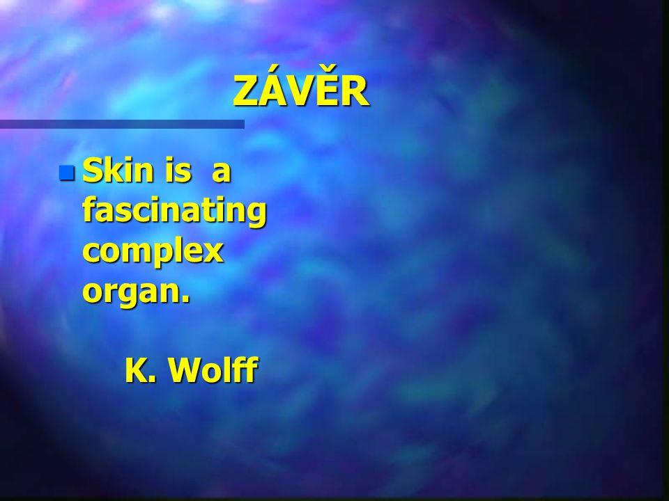 ZÁVĚR Skin is a fascinating complex organ. K. Wolff