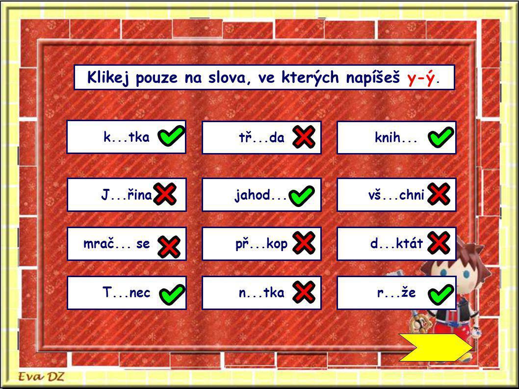 Klikej pouze na slova, ve kterých napíšeš y-ý.
