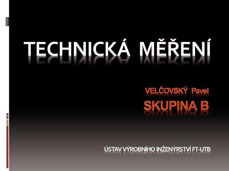 TechNICKÁ MĚŘENÍ skupina B Velčovský Pavel