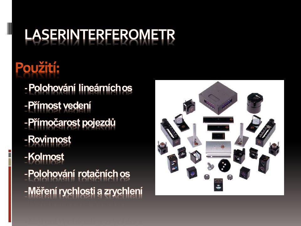 Laserinterferometr Použití: - Polohování lineárních os Přímost vedení
