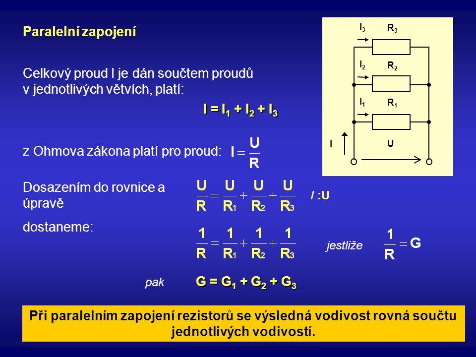 Celkový proud I je dán součtem proudů v jednotlivých větvích, platí: