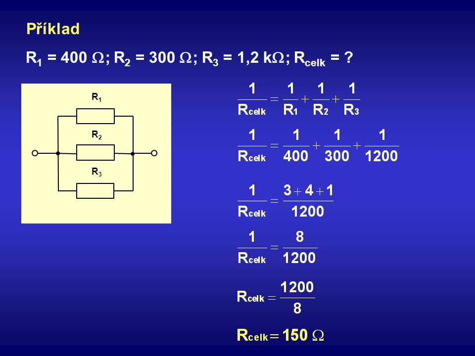 Příklad R1 = 400 W; R2 = 300 W; R3 = 1,2 kW; Rcelk = R3 R2 R1