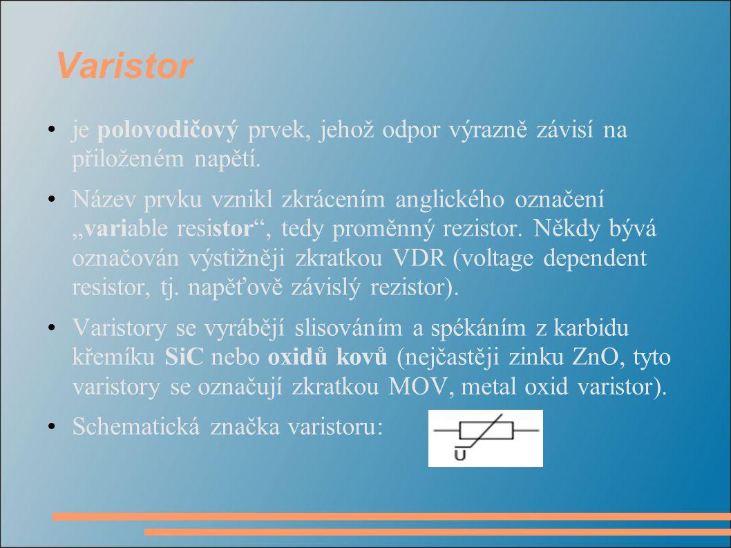 Varistor je polovodičový prvek, jehož odpor výrazně závisí na přiloženém napětí.