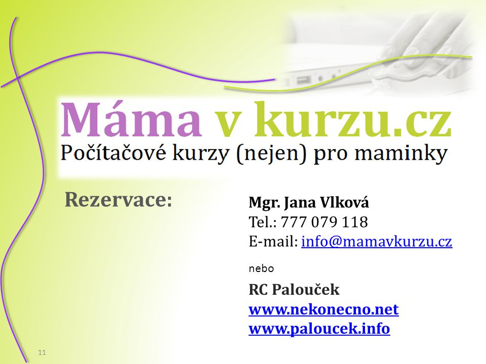 Rezervace: Mgr. Jana Vlková Tel.: 777 079 118