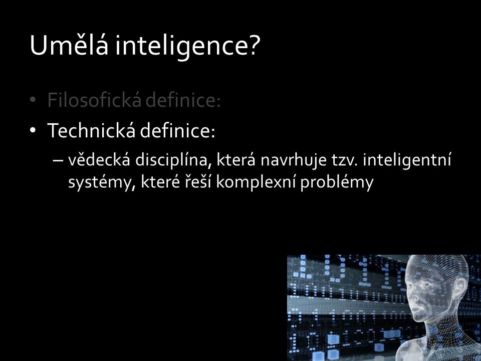 Umělá inteligence Filosofická definice: Technická definice: