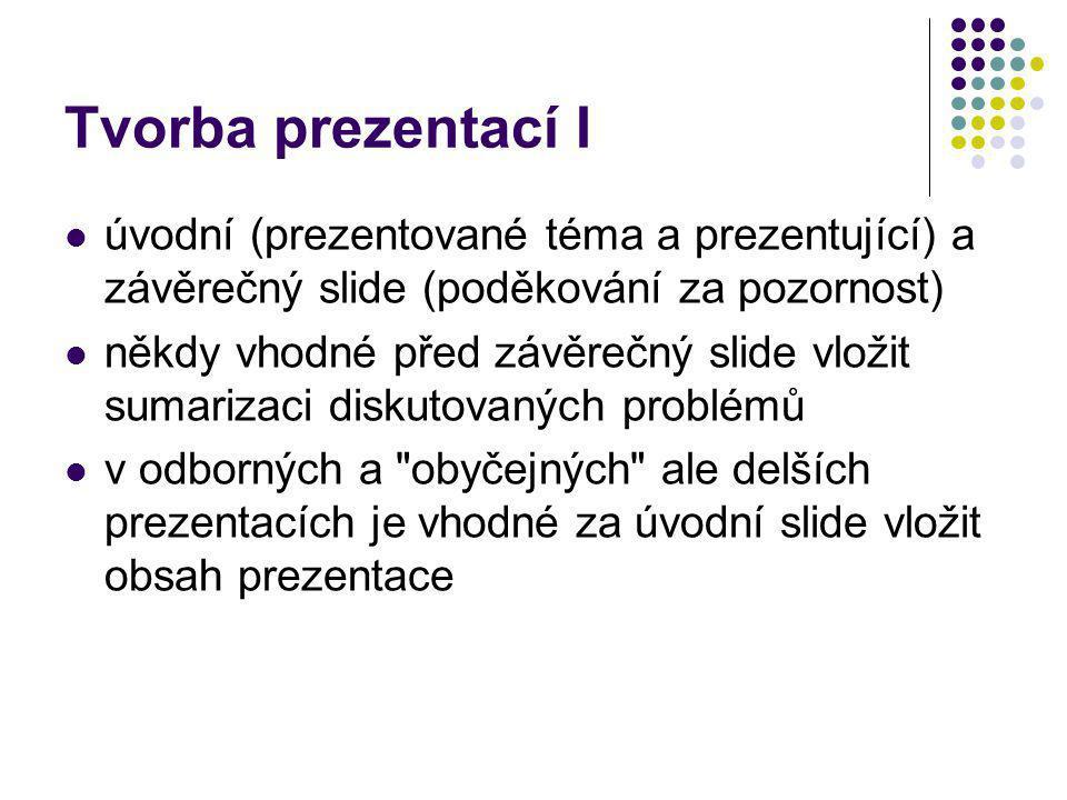 Tvorba prezentací I úvodní (prezentované téma a prezentující) a závěrečný slide (poděkování za pozornost)
