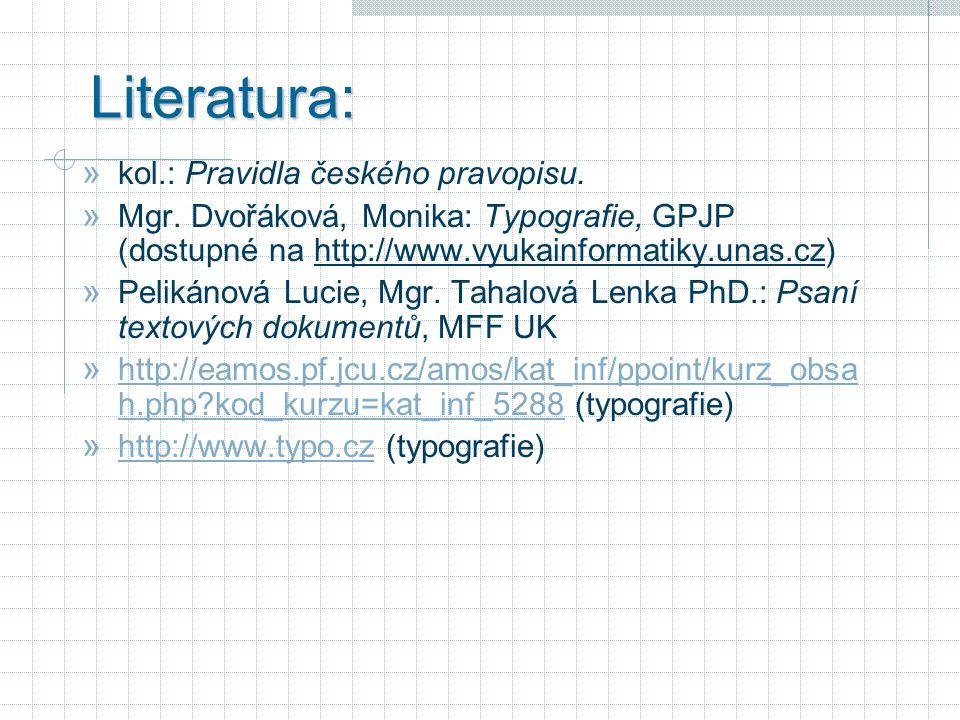 Literatura: kol.: Pravidla českého pravopisu.