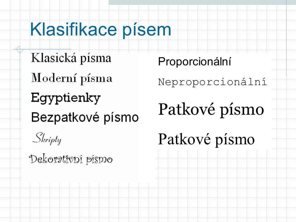 Klasifikace písem Proporcionální Neproporcionální Patkové písmo