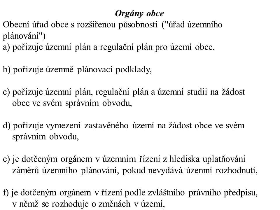 Orgány obce Obecní úřad obce s rozšířenou působností ( úřad územního plánování ) a) pořizuje územní plán a regulační plán pro území obce,